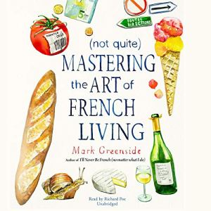 (Not Quite) Mastering the Art of French Living Audiobook By Mark Greenside cover art