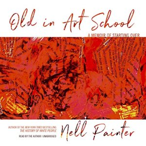 Old in Art School Audiobook By Nell Painter cover art