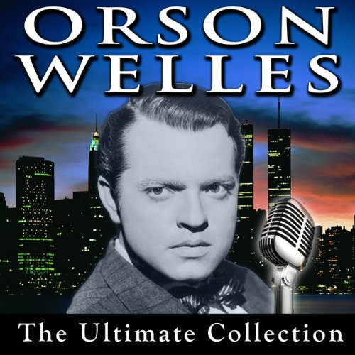 Orson Welles: The Ultimate Collection Audiobook By Orson Welles cover art