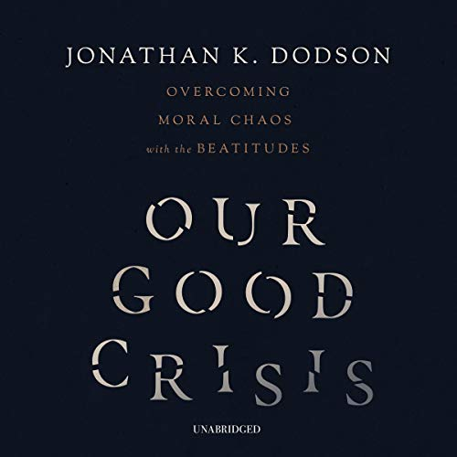 Our Good Crisis Audiobook By Jonathan K. Dodson cover art