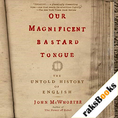 Our Magnificent Bastard Tongue Audiobook By John McWhorter cover art