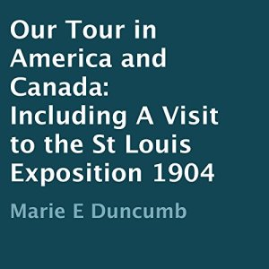 Our Tour in America and Canada 1904 Audiobook By Marie E. Duncumb cover art