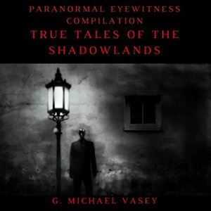 Paranormal Eyewitness Compilation Audiobook By G. Michael Vasey cover art