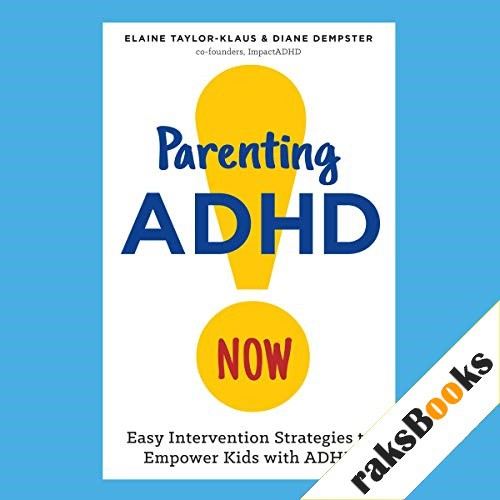 Parenting ADHD Now! Audiobook By Elaine Taylor-Klaus, Diane Dempster cover art