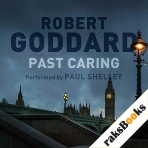 Past Caring Audiobook By Robert Goddard cover art