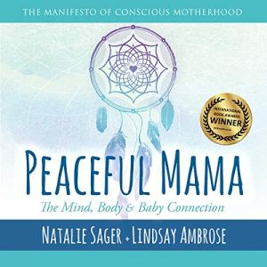 Peaceful Mama: The Mind, Body and Baby Connection Audiobook By Natalie Sager, Lindsay Ambrose cover art