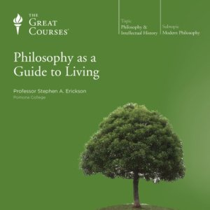 Philosophy as a Guide to Living Audiobook By Stephen A. Erickson, The Great Courses cover art