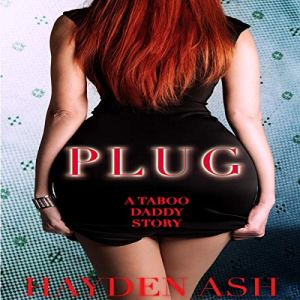 Plug: A Taboo, Daddy Story Audiobook By Hayden Ash cover art