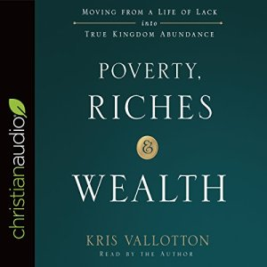 Poverty, Riches, and Wealth Audiobook By Kris Vallotton cover art