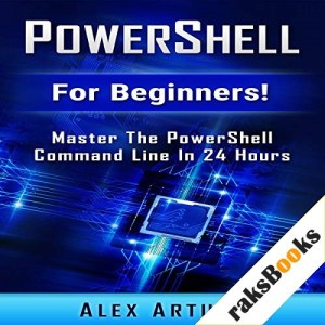 PowerShell: For Beginners! Audiobook By Alex Artuso cover art