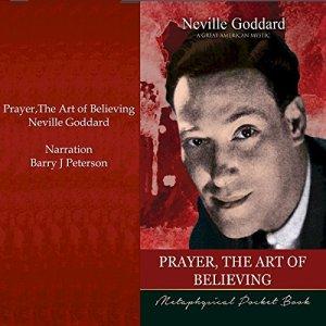 Prayer, the Art of Believing Audiobook By Neville Goddard cover art