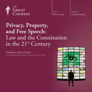 Privacy, Property, and Free Speech: Law and the Constitution in the 21st Century Audiobook By Jeffrey Rosen, The Great Courses cover art