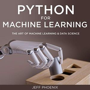 Python for Machine Learning Audiobook By Jeff Phoenix cover art