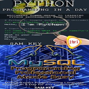 Python Programming in a Day and MYSQL Programming Professional Made Easy Audiobook By Sam Key cover art