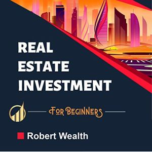 Real Estate Investment for Beginners: Is Real Estate Investment Profitable? Audiobook By Robert Wealth cover art
