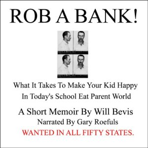 Rob a Bank! Audiobook By Will Bevis cover art