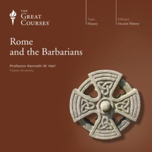 Rome and the Barbarians Audiobook By Kenneth W. Harl, The Great Courses cover art