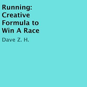 Running: Creative Formula to Win a Race Audiobook By Dave Z. H. cover art