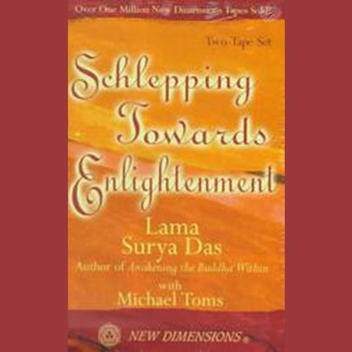 Schlepping Towards Enlightenment Audiobook By Lama Surya Das, Michael Toms cover art