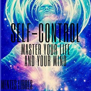 Self-Control: Master Your Life and Your Mind Audiobook By Mentes Libres cover art