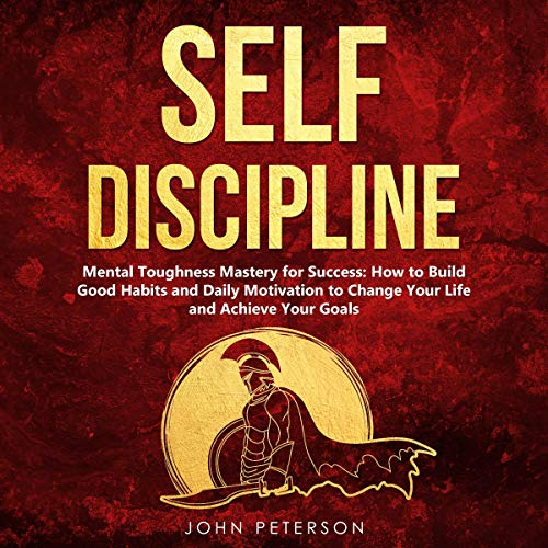 Self Discipline: Mental Toughness Mastery for Success Audiobook By John Peterson cover art