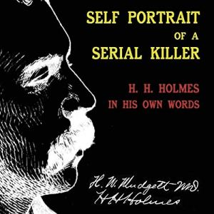 Self Portrait of a Serial Killer Audiobook By Dr. H.H. Holmes cover art