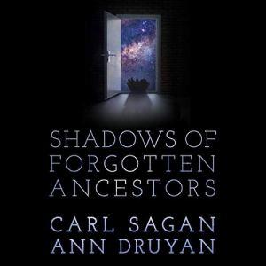 Shadows of Forgotten Ancestors Audiobook By Carl Sagan, Ann Druyan cover art
