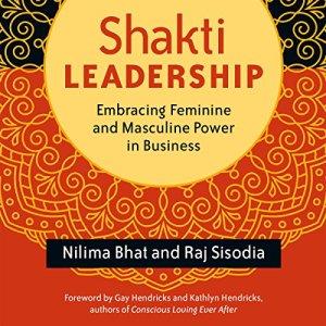 Shakti Leadership Audiobook By Nilima Bhat, Raj Sisodia cover art