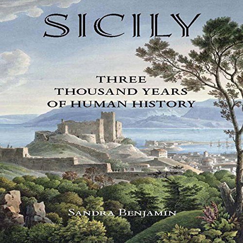 Sicily: Three Thousand Years of Human History Audiobook By Sandra Benjamin cover art