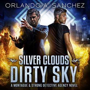 Silver Clouds Dirty Sky: A Montague and Strong Detective Agency Novel Audiobook By Orlando A. Sanchez cover art
