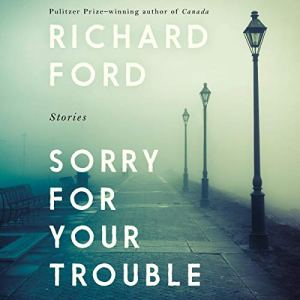 Sorry for Your Trouble Audiobook By Richard Ford cover art