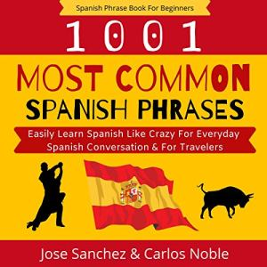 Spanish Phrase Book for Beginners Audiobook By Jose Sanchez, Carlos Noble cover art