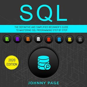 SQL: The Ultimate and Simplifed Beginner's Guide to Mastery SQL Programming Step by Step - 2020 Edition Audiobook By Johnny Page cover art