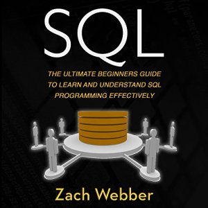 SQL: The Ultimate Beginners Guide to Learn and Understand SQL Programming Effectively Audiobook By Zach Webber cover art