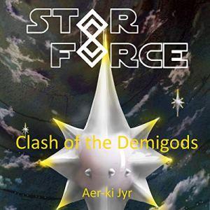 Star Force: Clash of the Demigods Audiobook By Aer-ki Jyr cover art