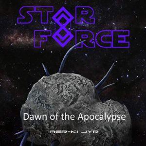 Star Force: Dawn of the Apocalypse Audiobook By Aer-ki Jyr cover art