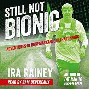Still Not Bionic Audiobook By Ira Rainey cover art