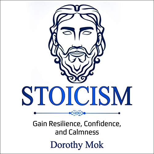 Stoicism: Gain Resilience, Confidence, and Calmness Audiobook By Dorothy Mok cover art