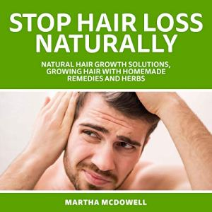 Stop Hair Loss Naturally Audiobook By Martha McDowell cover art