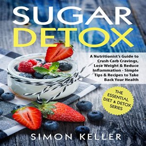 Sugar Detox: A Nutritionist's Guide to Crush Carb Cravings, Lose Weight & Reduce Inflammation Audiobook By Simon Keller cover art