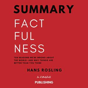 Summary: Factfulness: Ten Reasons We're Wrong About the World and Why Things Are Better Than You Think by Hans Rosling Audiobook By In A Nutshell Publishing cover art