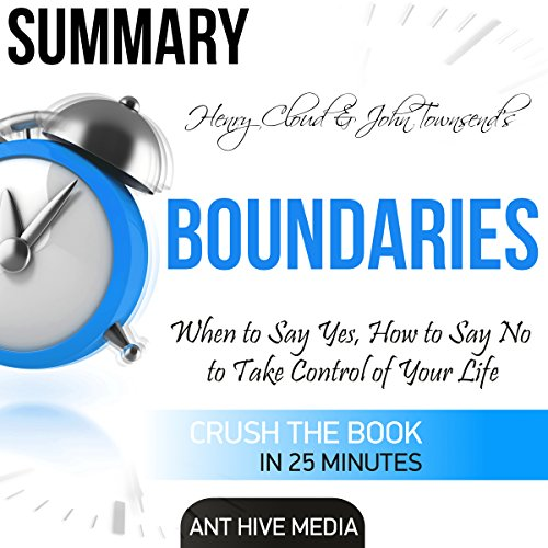 Summary Henry Cloud & John Townsend's Boundaries: When to Say Yes, How to Say No to Take Control of Your Life Audiobook By Ant Hive Media cover art