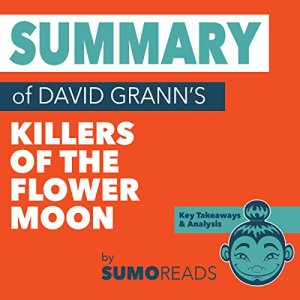 Summary of David Grann's Killers of the Flower Moon: Key Takeaways & Analysis Audiobook By Sumoreads cover art