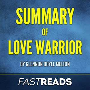 Summary of Love Warrior: by Glennon Doyle Melton Audiobook By FastReads cover art