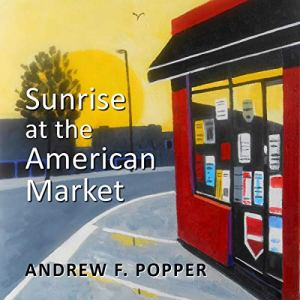 Sunrise at the American Market Audiobook By Andrew F. Popper cover art