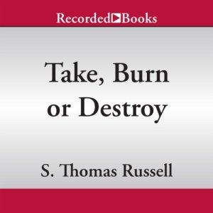 Take, Burn, or Destroy Audiobook By S. Thomas Russell cover art