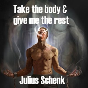 Take the Body and Give Me the Rest Audiobook By Julius Schenk cover art