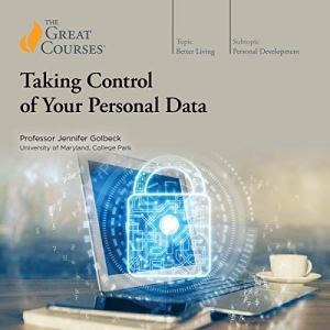 Taking Control of Your Personal Data Audiobook By Jennifer Golbeck, The Great Courses cover art
