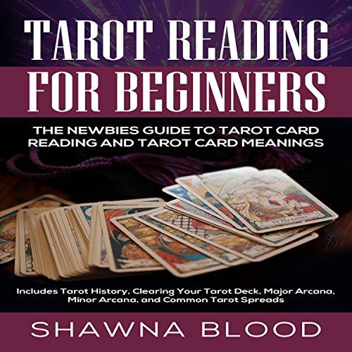 Tarot Reading for Beginners: The Newbies Guide to Tarot Card Reading and Tarot Card Meanings Audiobook By Shawna Blood cover art