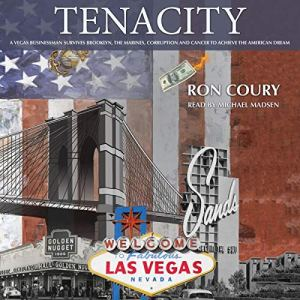 Tenacity: A Vegas Businessman Survives Brooklyn, the Marines, Corruption and Cancer to Achieve the American Dream: A True Life Story Audiobook By Ron Coury cover art
